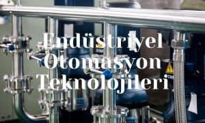 Endüstriyel Otomasyon Teknolojileri