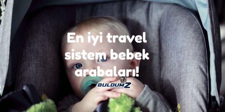 en iyi travel sistem bebek arabası